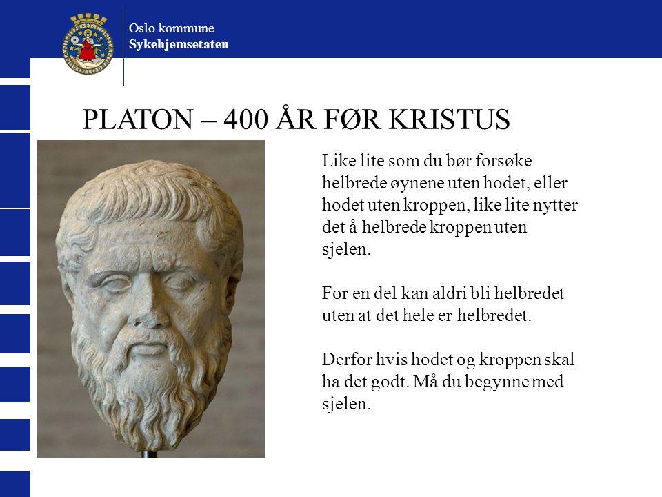 Oslo kommune Sykehjemsetaten PLATON – 400 ÅR FØR KRISTUS Like lite som du bør forsøke helbrede øynene uten hodet, eller hodet uten kroppen, like lite