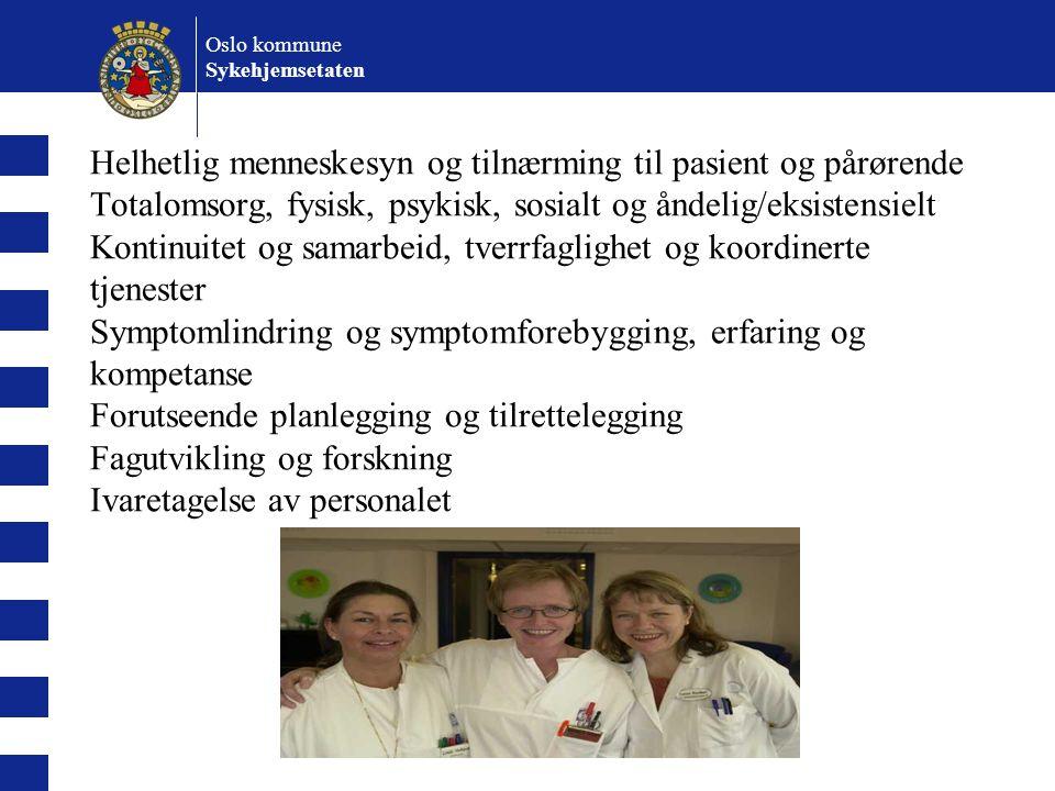 Oslo kommune Sykehjemsetaten Helhetlig menneskesyn og tilnærming til pasient og pårørende Totalomsorg, fysisk, psykisk, sosialt og åndelig/eksistensie