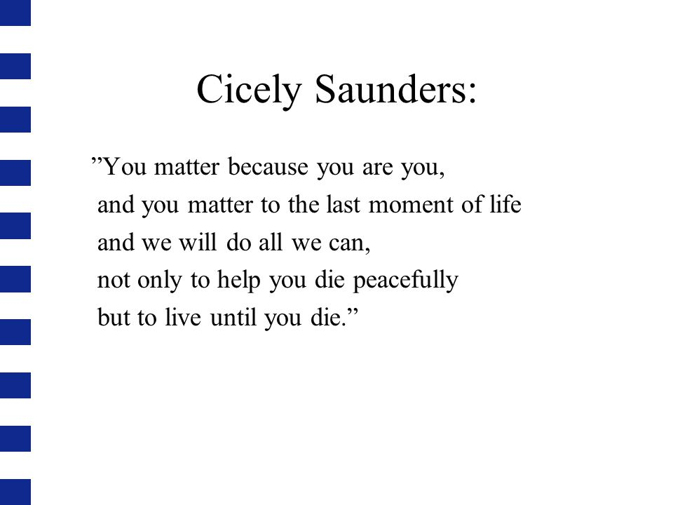 Cicely Saunders: How people die remains in the memories of those who live on, and for them and the patient we need to be aware of the nature of managment of terminal pain and distress.