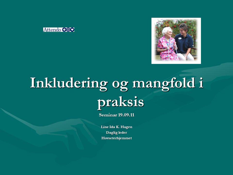 Inkludering og mangfold i praksis Seminar 19.09.11 Line Ida K. Hagen Daglig leder Hovseterhjemmet
