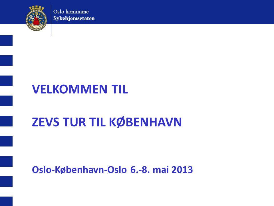 VELKOMMEN TIL ZEVS TUR TIL KØBENHAVN Oslo-København-Oslo 6.-8. mai 2013 Oslo kommune Sykehjemsetaten