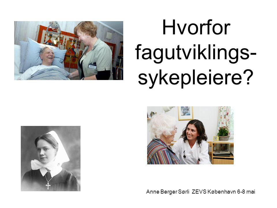 Hvorfor fagutviklings- sykepleiere? Anne Berger Sørli ZEVS København 6-8 mai