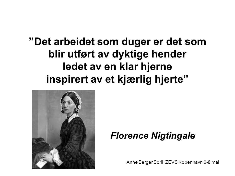 """""""Det arbeidet som duger er det som blir utført av dyktige hender ledet av en klar hjerne inspirert av et kjærlig hjerte"""" Florence Nigtingale Anne Berg"""
