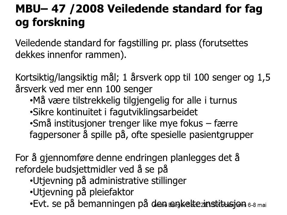 MBU– 47 /2008 Veiledende standard for fag og forskning Veiledende standard for fagstilling pr. plass (forutsettes dekkes innenfor rammen). Kortsiktig/