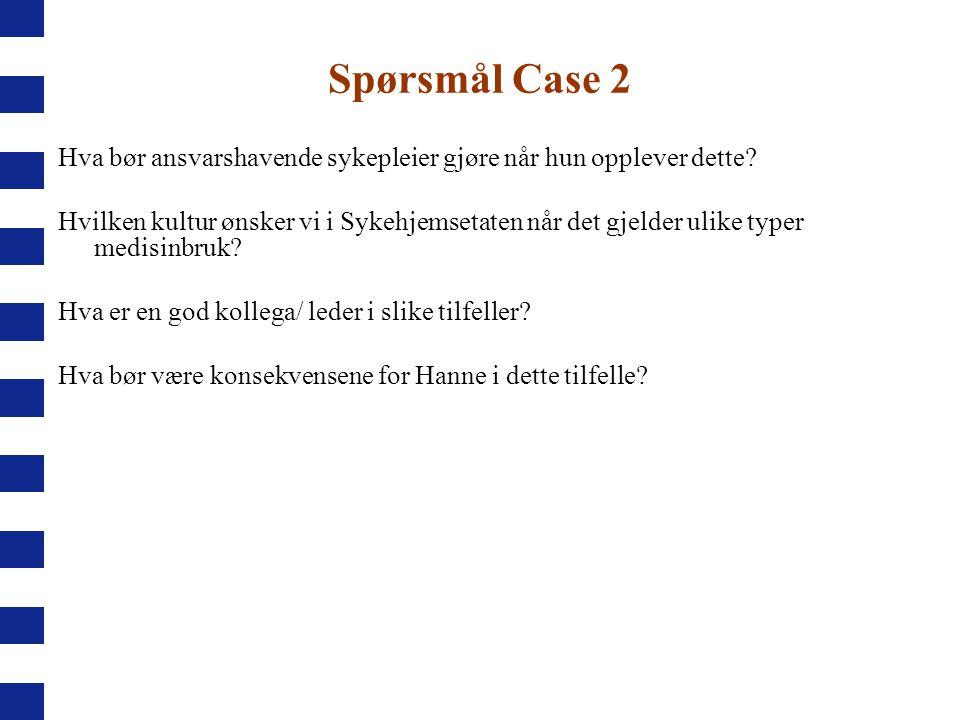 Spørsmål Case 2 Hva bør ansvarshavende sykepleier gjøre når hun opplever dette? Hvilken kultur ønsker vi i Sykehjemsetaten når det gjelder ulike typer