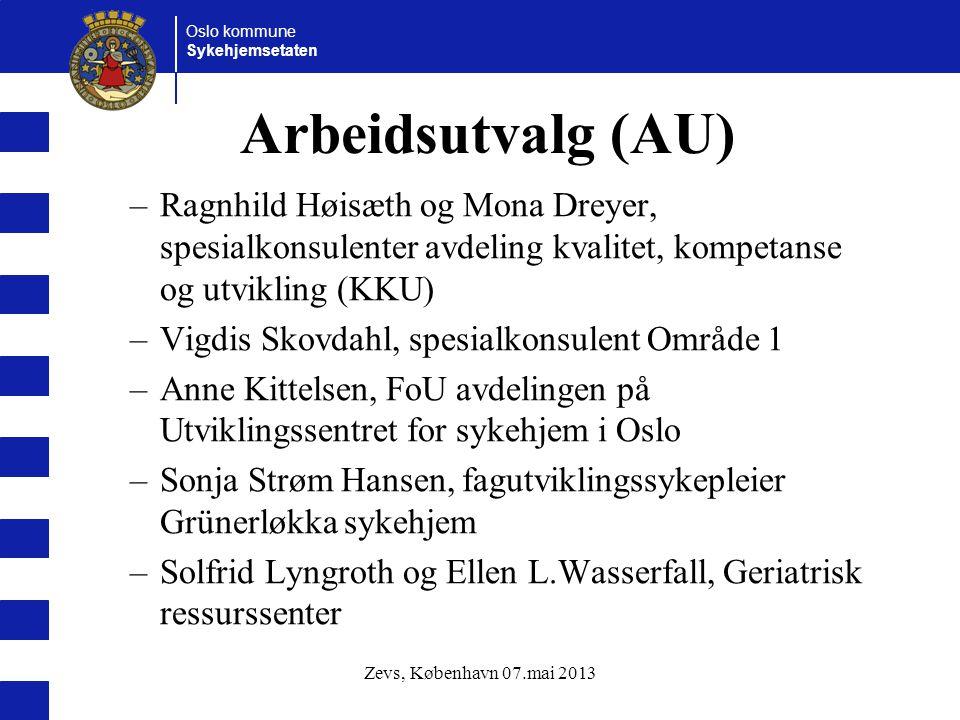 Oslo kommune Sykehjemsetaten Zevs, København 07.mai 2013 Arbeidsutvalg (AU) –Ragnhild Høisæth og Mona Dreyer, spesialkonsulenter avdeling kvalitet, ko
