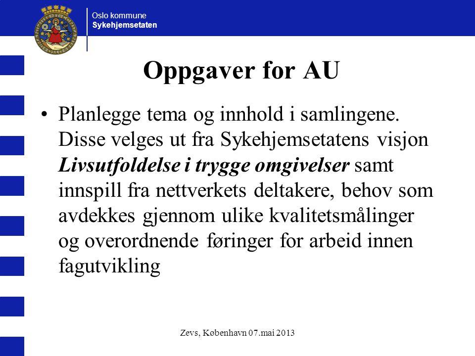 Oslo kommune Sykehjemsetaten Oppgaver for AU Planlegge tema og innhold i samlingene. Disse velges ut fra Sykehjemsetatens visjon Livsutfoldelse i tryg