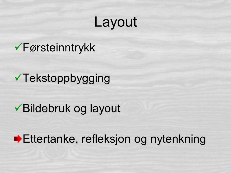 Layout Førsteinntrykk Tekstoppbygging Bildebruk og layout Ettertanke, refleksjon og nytenkning