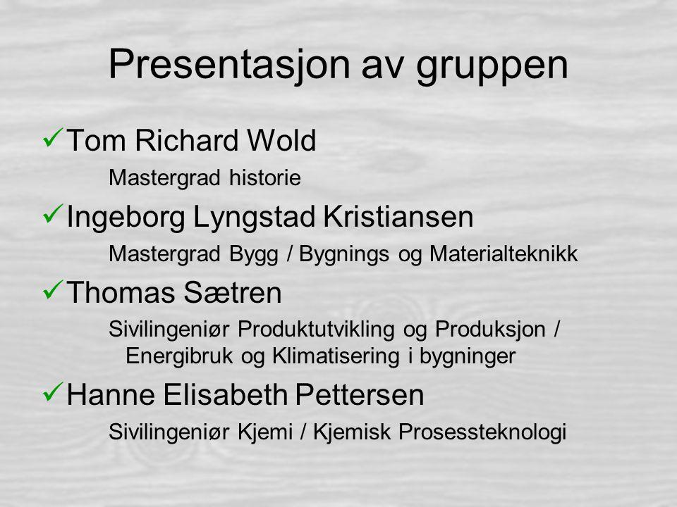 Presentasjon av gruppen Tom Richard Wold Mastergrad historie Ingeborg Lyngstad Kristiansen Mastergrad Bygg / Bygnings og Materialteknikk Thomas Sætren