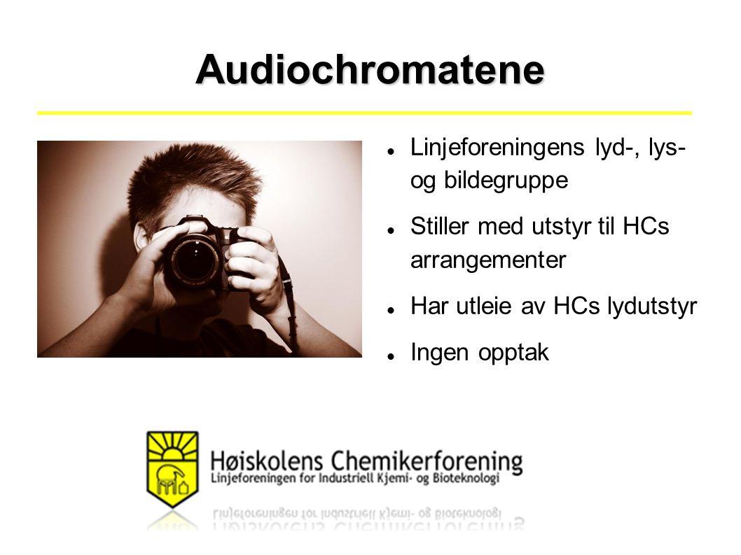 Audiochromatene Linjeforeningens lyd-, lys- og bildegruppe Stiller med utstyr til HCs arrangementer Har utleie av HCs lydutstyr Ingen opptak