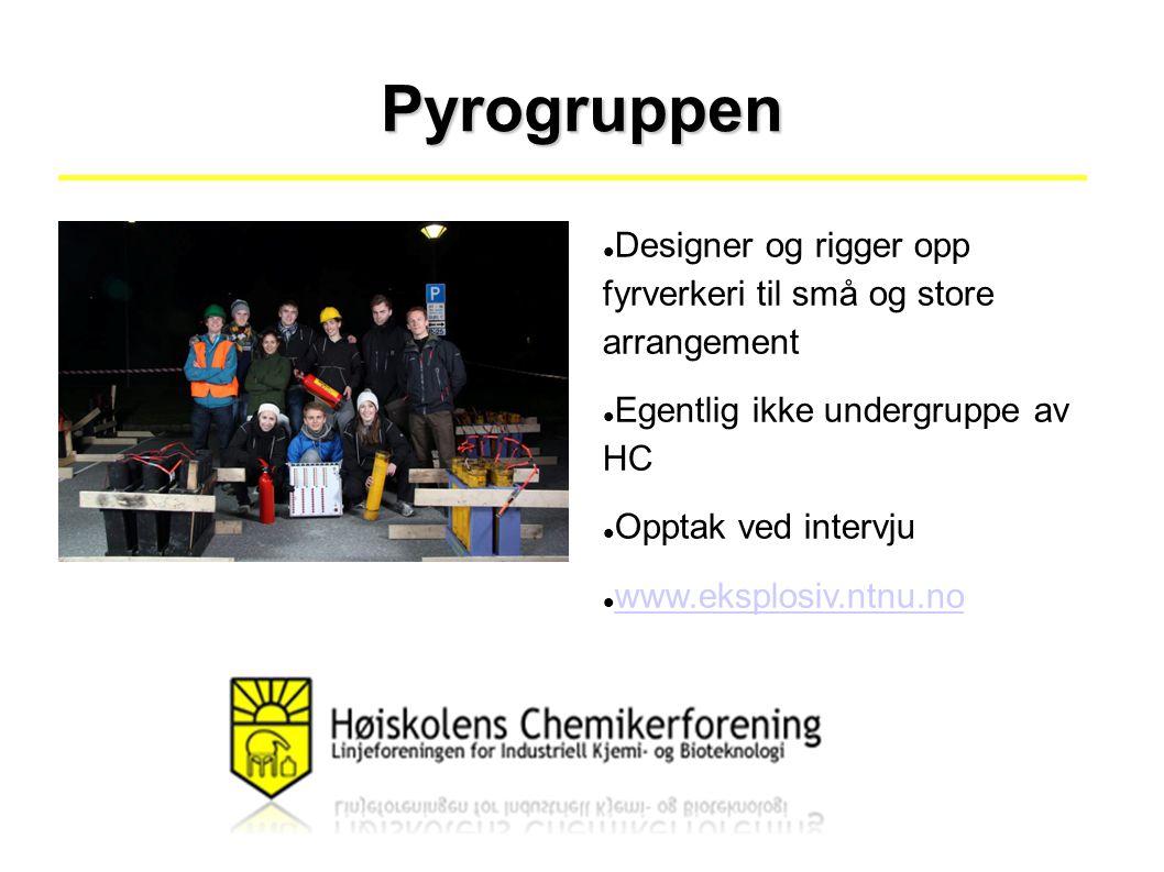 Pyrogruppen Designer og rigger opp fyrverkeri til små og store arrangement Egentlig ikke undergruppe av HC Opptak ved intervju www.eksplosiv.ntnu.no