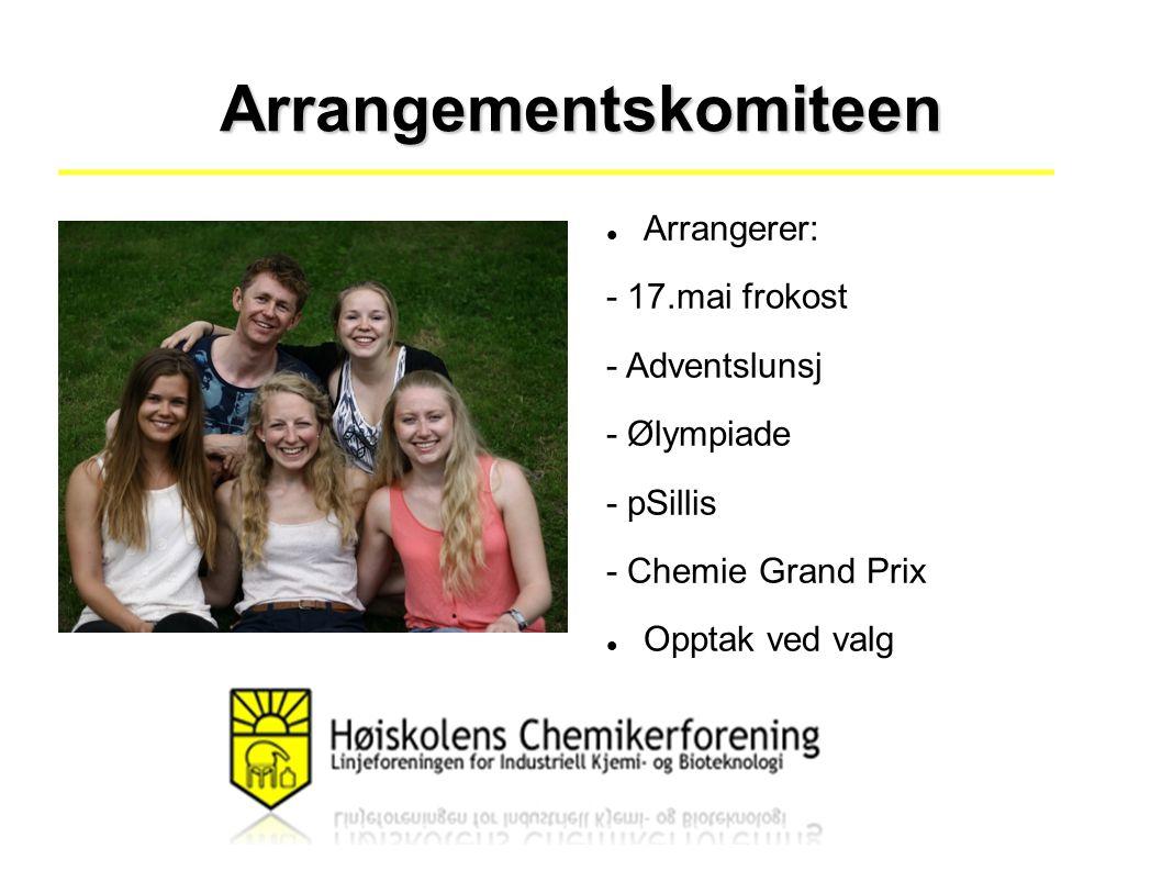 Arrangementskomiteen Arrangerer: - 17.mai frokost - Adventslunsj - Ølympiade - pSillis - Chemie Grand Prix Opptak ved valg
