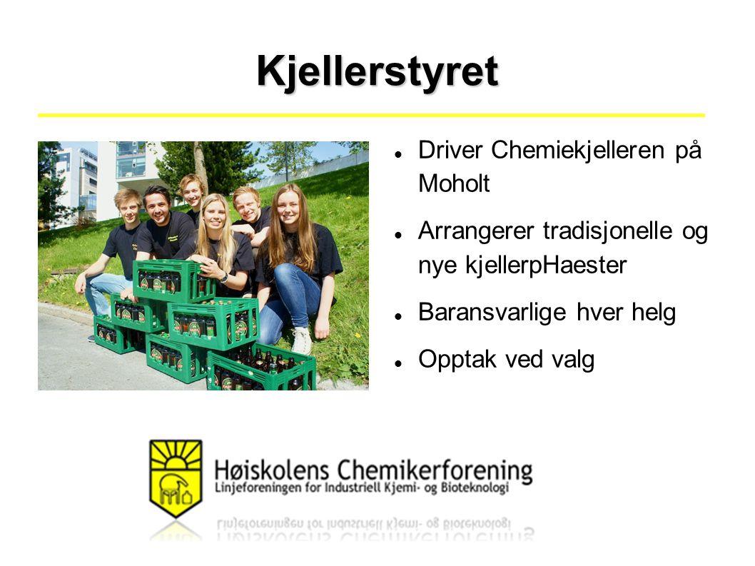 Kjellerstyret Driver Chemiekjelleren på Moholt Arrangerer tradisjonelle og nye kjellerpHaester Baransvarlige hver helg Opptak ved valg