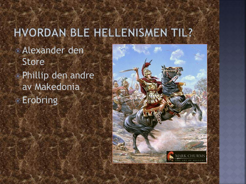  Alexander den Store  Phillip den andre av Makedonia  Erobring