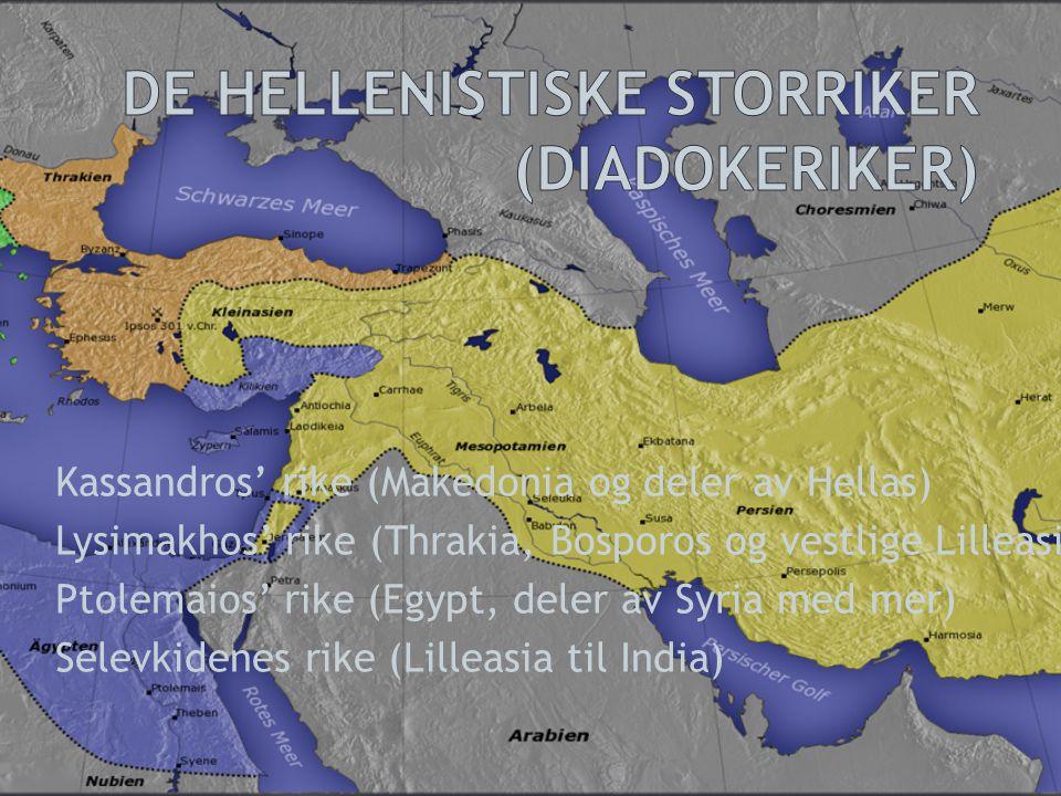 Kassandros' rike (Makedonia og deler av Hellas) Lysimakhos' rike (Thrakia, Bosporos og vestlige Lilleasia) Ptolemaios' rike (Egypt, deler av Syria med
