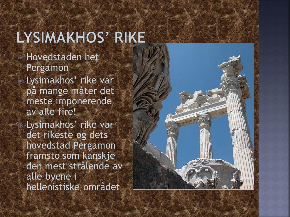  Hovedstaden het Pergamon  Lysimakhos' rike var på mange måter det meste imponerende av alle fire!  Lysimakhos' rike var det rikeste og dets hoveds