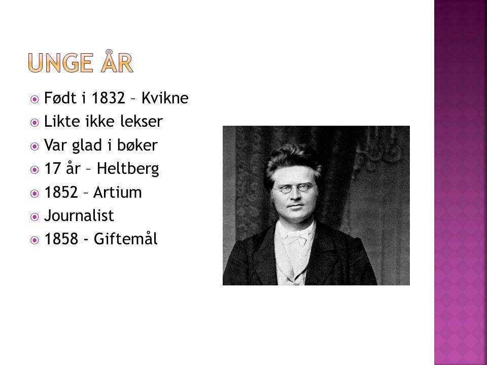  Født i 1832 – Kvikne  Likte ikke lekser  Var glad i bøker  17 år – Heltberg  1852 – Artium  Journalist  1858 - Giftemål