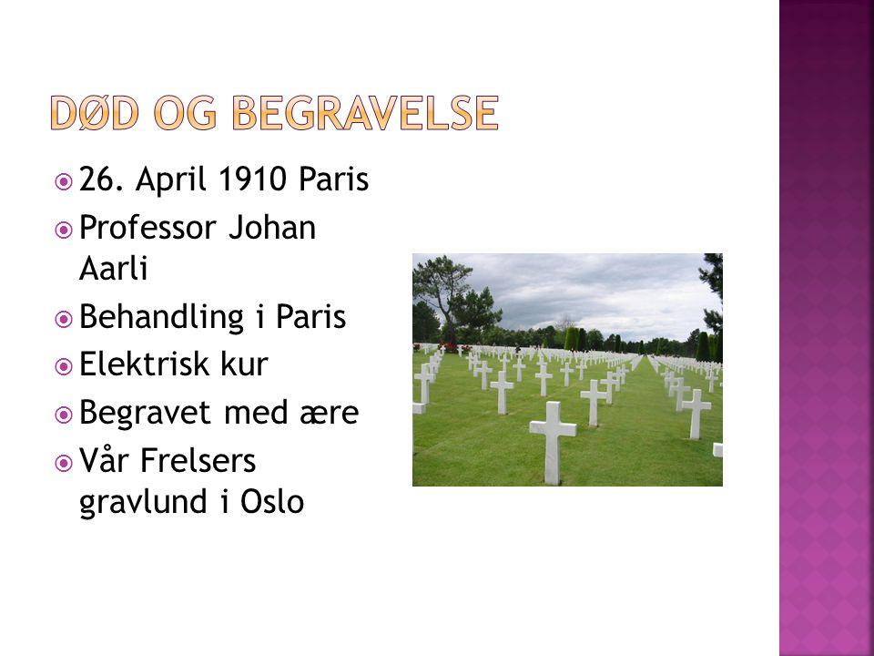  26. April 1910 Paris  Professor Johan Aarli  Behandling i Paris  Elektrisk kur  Begravet med ære  Vår Frelsers gravlund i Oslo