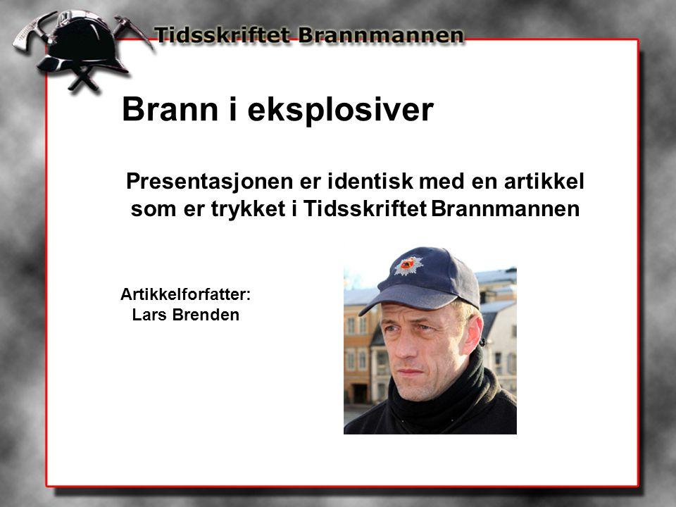 Presentasjonen er identisk med en artikkel som er trykket i Tidsskriftet Brannmannen Artikkelforfatter: Lars Brenden Brann i eksplosiver