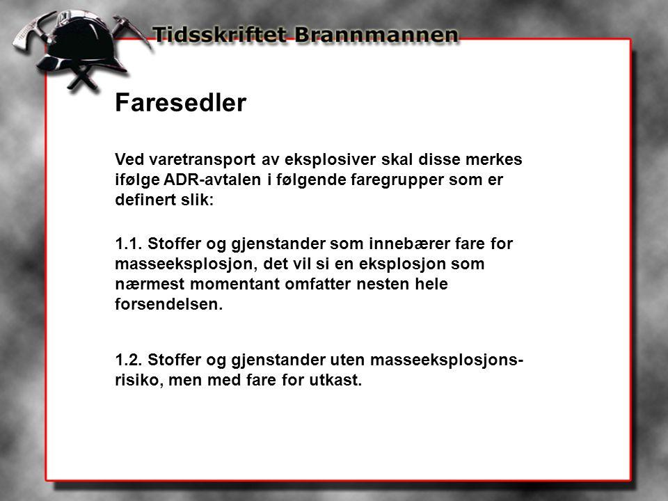 Faresedler Ved varetransport av eksplosiver skal disse merkes ifølge ADR-avtalen i følgende faregrupper som er definert slik: 1.1.