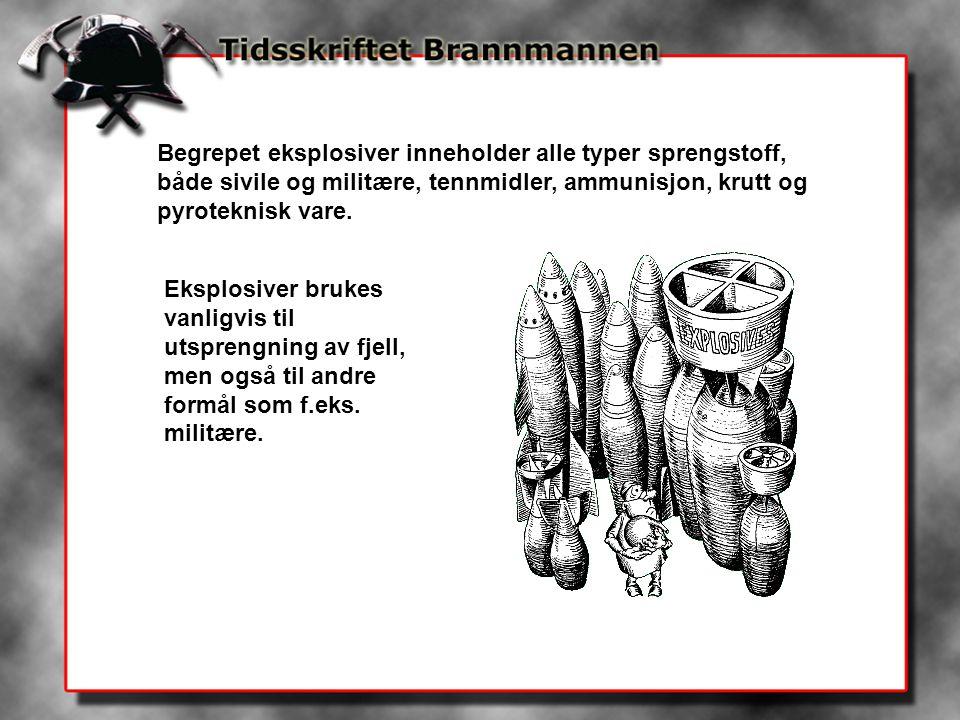 Begrepet eksplosiver inneholder alle typer sprengstoff, både sivile og militære, tennmidler, ammunisjon, krutt og pyroteknisk vare.