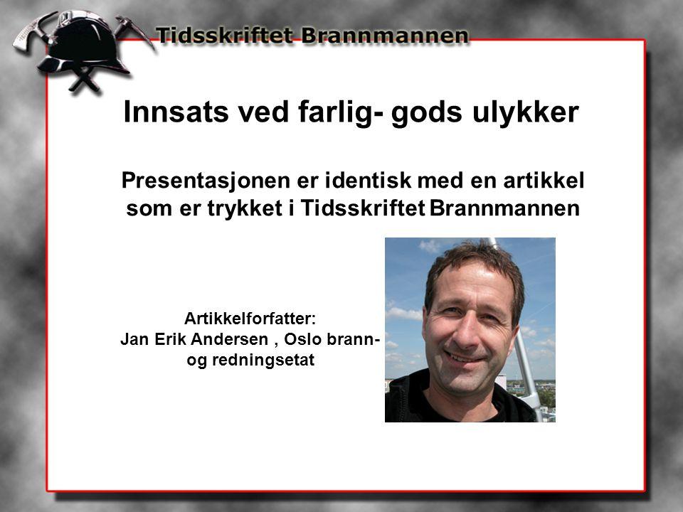 Innsats ved farlig- gods ulykker Presentasjonen er identisk med en artikkel som er trykket i Tidsskriftet Brannmannen Artikkelforfatter: Jan Erik Ande