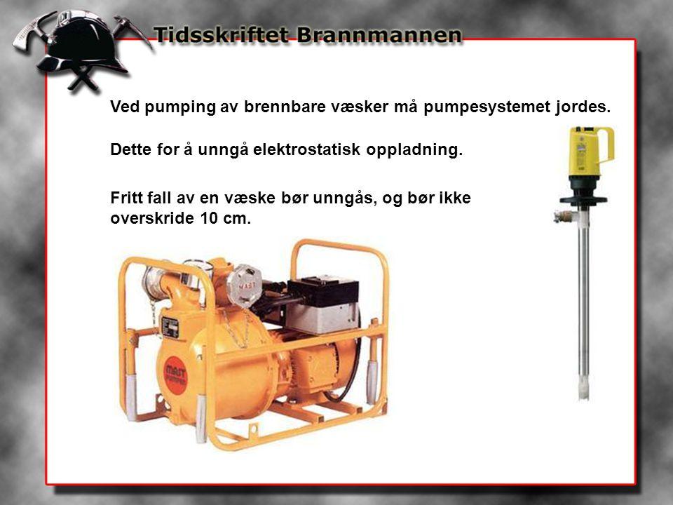Ved pumping av brennbare væsker må pumpesystemet jordes. Dette for å unngå elektrostatisk oppladning. Fritt fall av en væske bør unngås, og bør ikke o