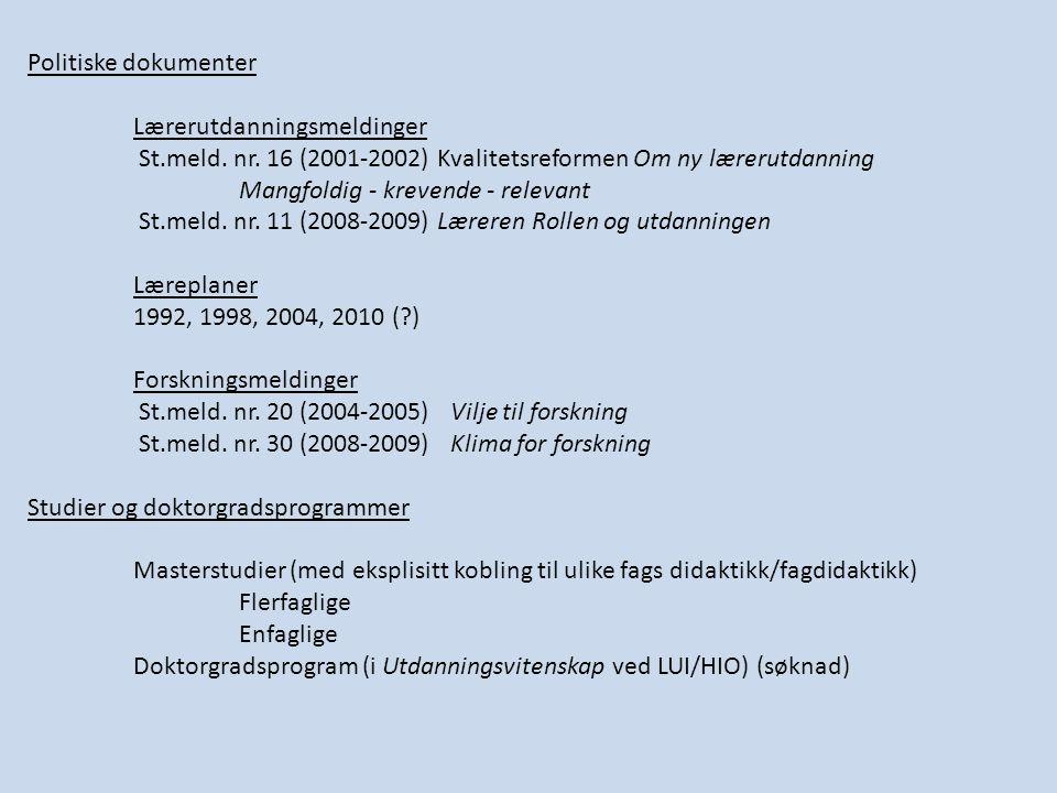Politiske dokumenter Lærerutdanningsmeldinger St.meld. nr. 16 (2001-2002) Kvalitetsreformen Om ny lærerutdanning Mangfoldig - krevende - relevant St.m