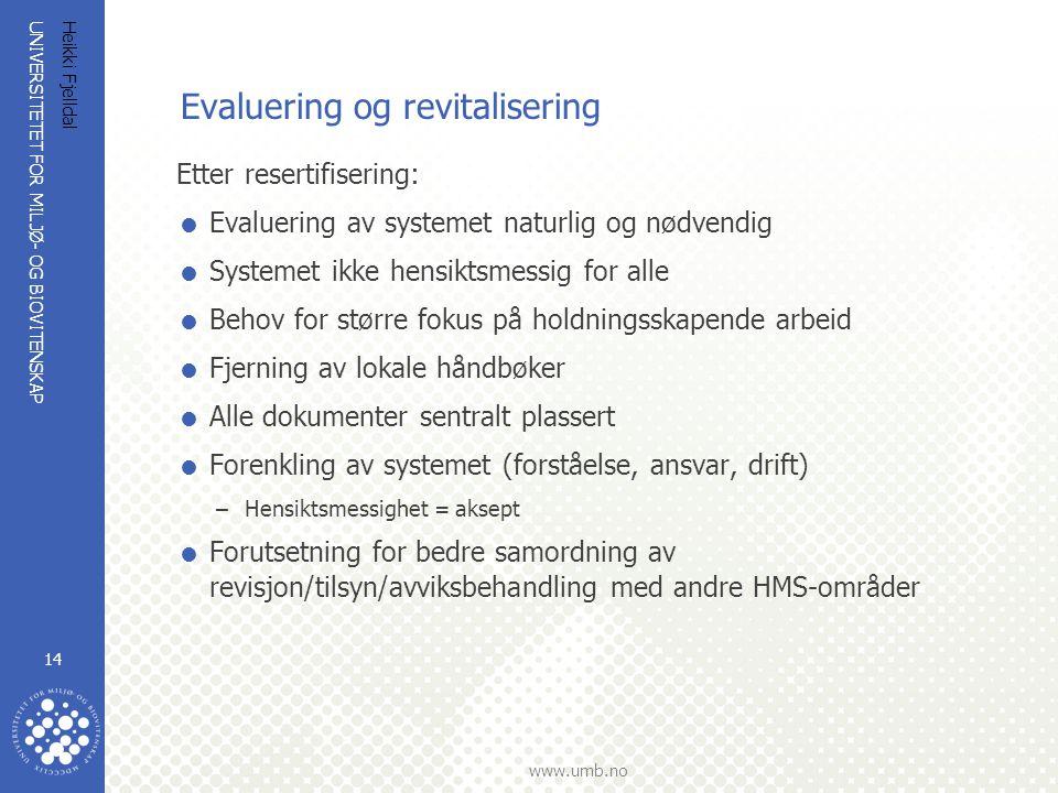 UNIVERSITETET FOR MILJØ- OG BIOVITENSKAP www.umb.no Heikki Fjelldal 14 Evaluering og revitalisering Etter resertifisering:  Evaluering av systemet na