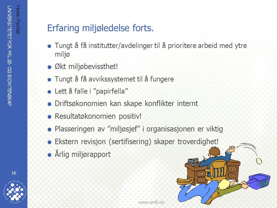 UNIVERSITETET FOR MILJØ- OG BIOVITENSKAP www.umb.no Heikki Fjelldal 16 Erfaring miljøledelse forts.  Tungt å få institutter/avdelinger til å priorite
