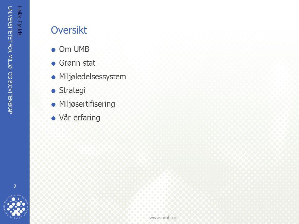 UNIVERSITETET FOR MILJØ- OG BIOVITENSKAP www.umb.no Heikki Fjelldal 2 Oversikt  Om UMB  Grønn stat  Miljøledelsessystem  Strategi  Miljøsertifise