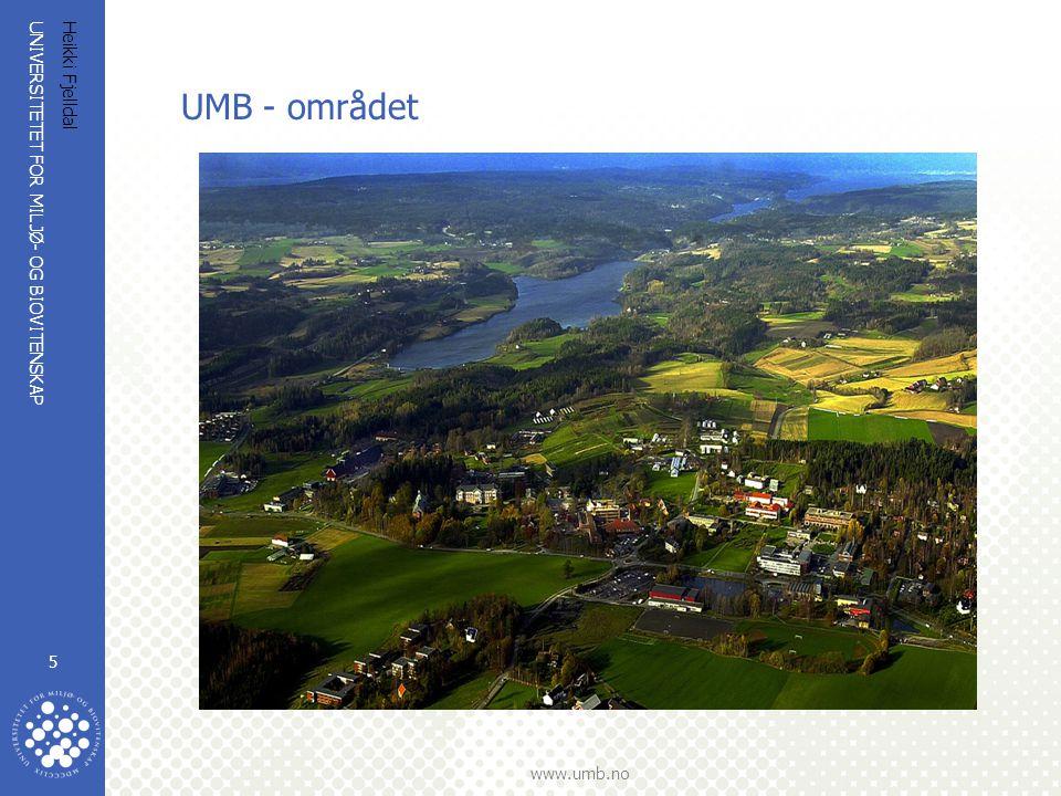 UNIVERSITETET FOR MILJØ- OG BIOVITENSKAP www.umb.no Heikki Fjelldal 5 UMB - området
