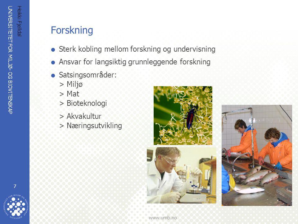UNIVERSITETET FOR MILJØ- OG BIOVITENSKAP www.umb.no Heikki Fjelldal 7 Forskning  Sterk kobling mellom forskning og undervisning  Ansvar for langsikt