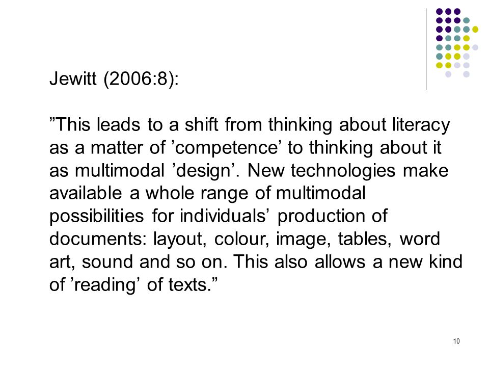 "10 Jewitt (2006:8): ""This leads to a shift from thinking about literacy as a matter of 'competence' to thinking about it as multimodal 'design'. New t"