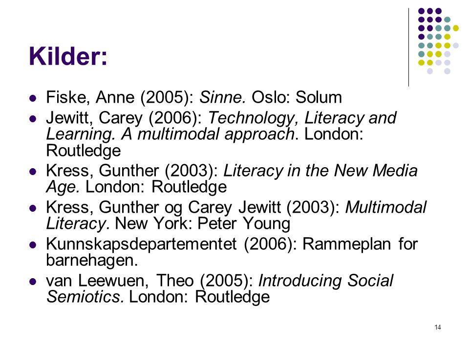 14 Kilder: Fiske, Anne (2005): Sinne. Oslo: Solum Jewitt, Carey (2006): Technology, Literacy and Learning. A multimodal approach. London: Routledge Kr