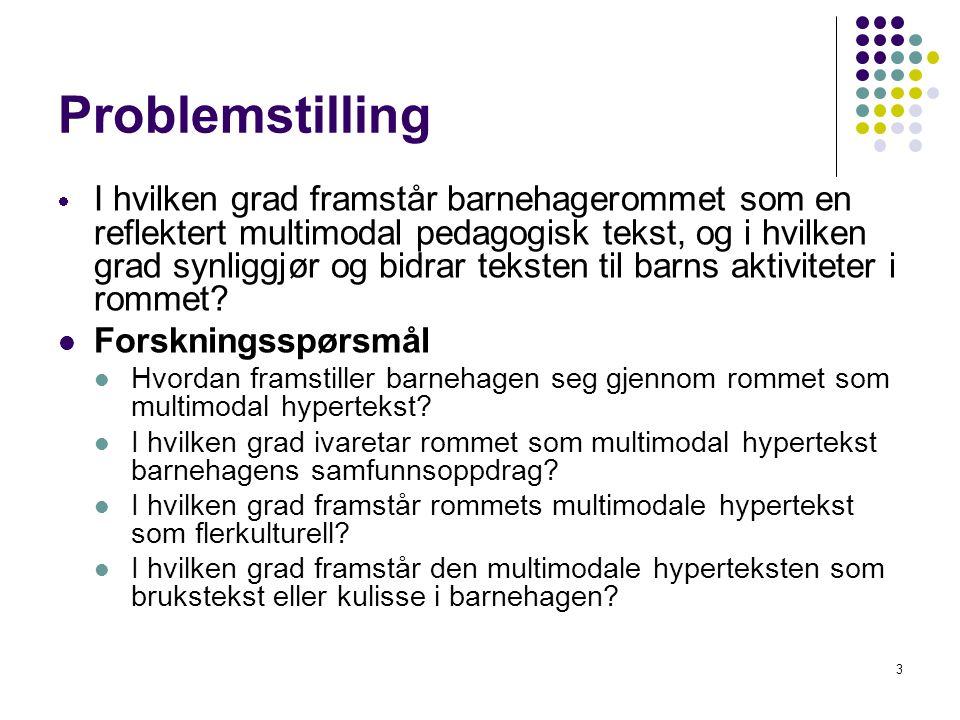3 Problemstilling  I hvilken grad framstår barnehagerommet som en reflektert multimodal pedagogisk tekst, og i hvilken grad synliggjør og bidrar teks