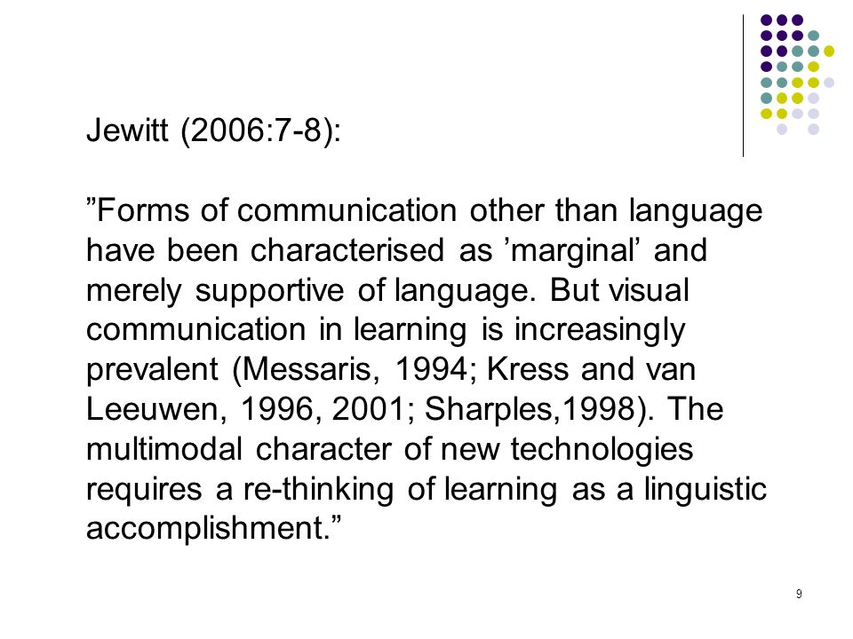 "9 Jewitt (2006:7-8): ""Forms of communication other than language have been characterised as 'marginal' and merely supportive of language. But visual c"