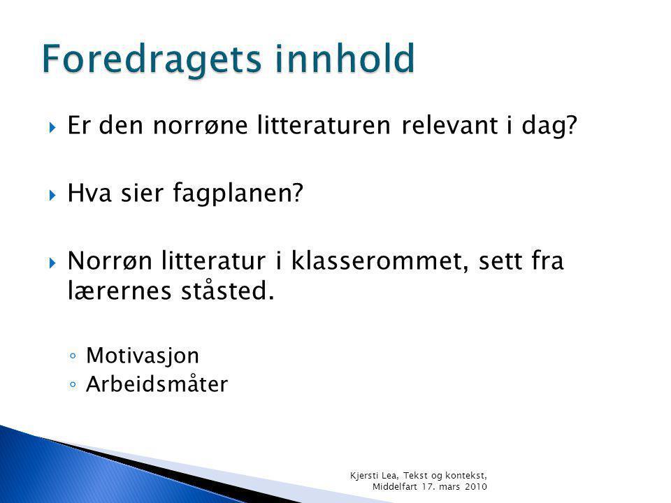  Er den norrøne litteraturen relevant i dag. Hva sier fagplanen.