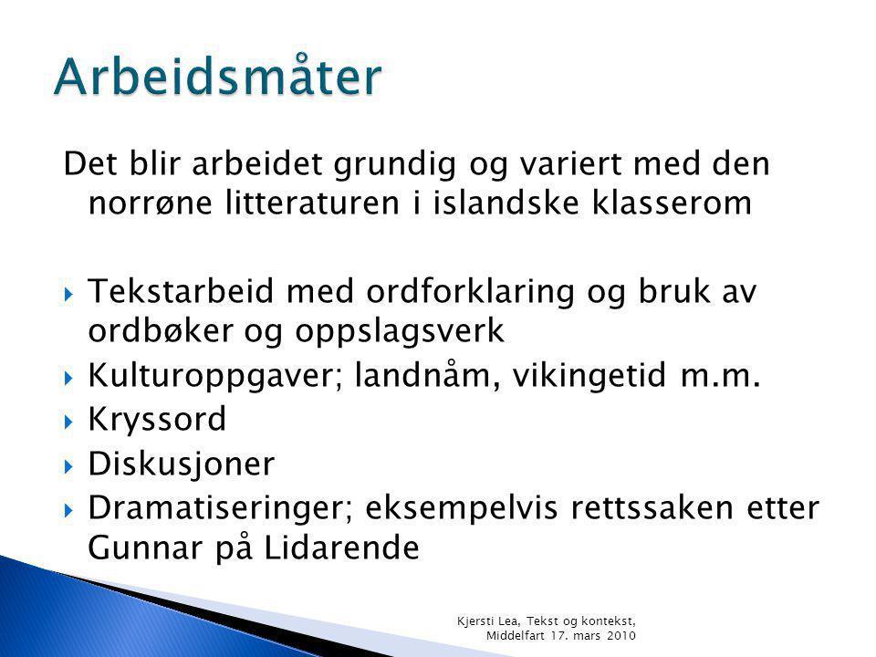 Det blir arbeidet grundig og variert med den norrøne litteraturen i islandske klasserom  Tekstarbeid med ordforklaring og bruk av ordbøker og oppslagsverk  Kulturoppgaver; landnåm, vikingetid m.m.