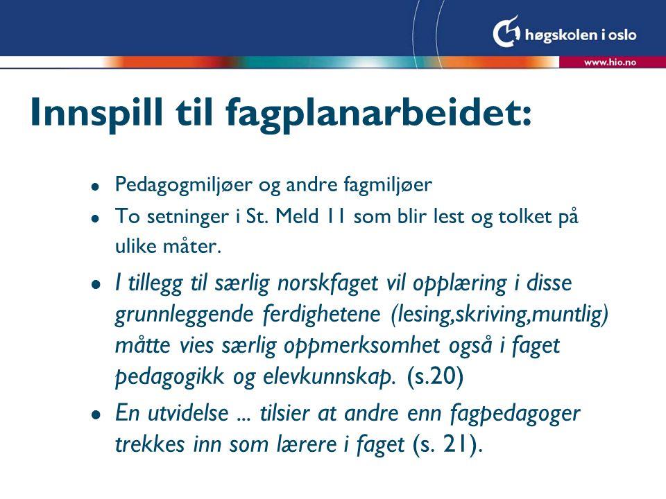 Innspill til fagplanarbeidet: l Pedagogmiljøer og andre fagmiljøer l To setninger i St. Meld 11 som blir lest og tolket på ulike måter. l I tillegg ti