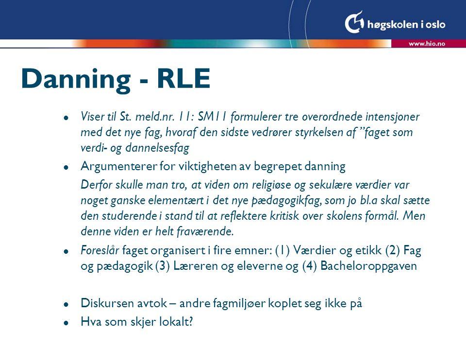 """Danning - RLE l Viser til St. meld.nr. 11: SM11 formulerer tre overordnede intensjoner med det nye fag, hvoraf den sidste vedrører styrkelsen af """"fage"""