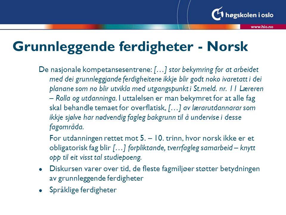 Grunnleggende ferdigheter - Norsk De nasjonale kompetansesentrene: […] stor bekymring for at arbeidet med dei grunnleggjande ferdigheitene ikkje blir