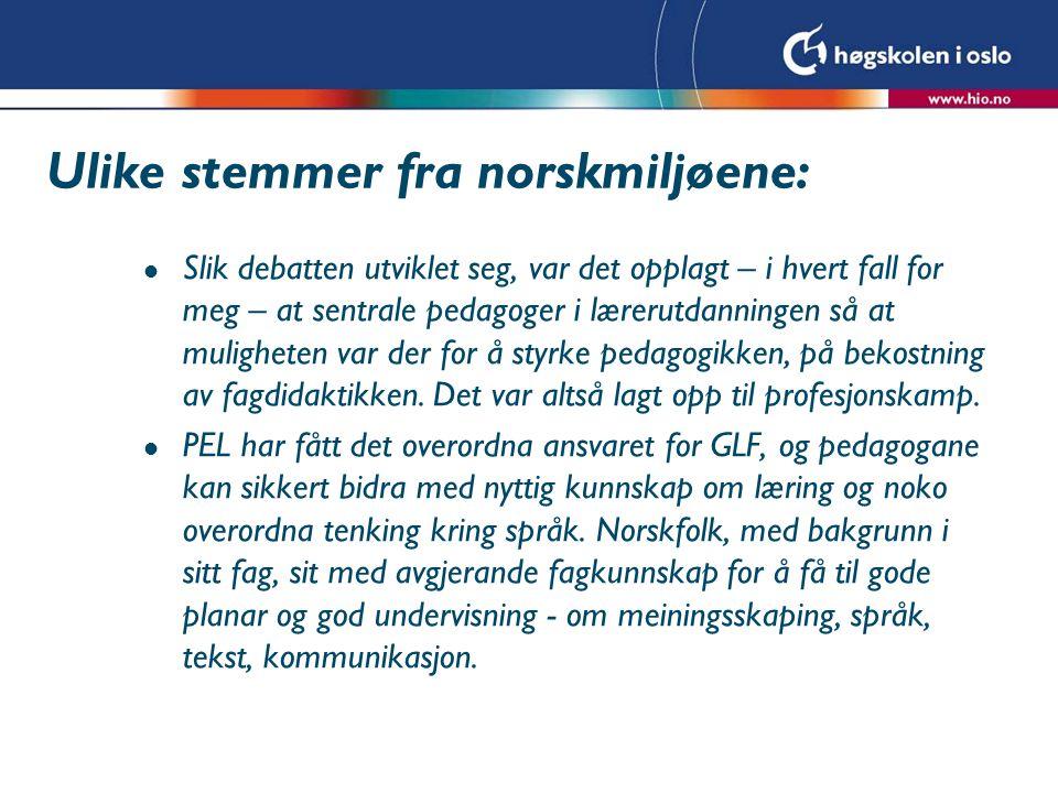 Ulike stemmer fra norskmiljøene: l Slik debatten utviklet seg, var det opplagt – i hvert fall for meg – at sentrale pedagoger i lærerutdanningen så at