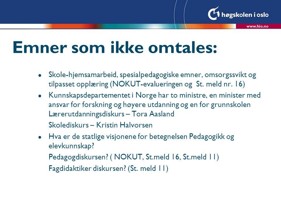 Emner som ikke omtales: l Skole-hjemsamarbeid, spesialpedagogiske emner, omsorgssvikt og tilpasset opplæring (NOKUT-evalueringen og St. meld nr. 16) l