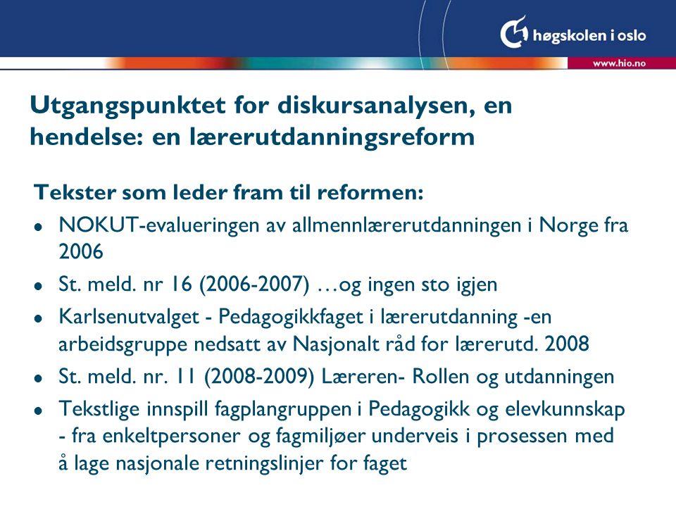 Utgangspunktet for diskursanalysen, en hendelse: en lærerutdanningsreform Tekster som leder fram til reformen: l NOKUT-evalueringen av allmennlærerutd