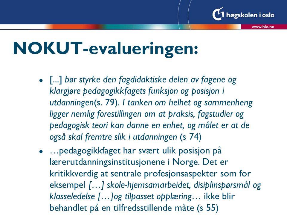 NOKUT-evalueringen: l [...] bør styrke den fagdidaktiske delen av fagene og klargjøre pedagogikkfagets funksjon og posisjon i utdanningen(s. 79). I ta