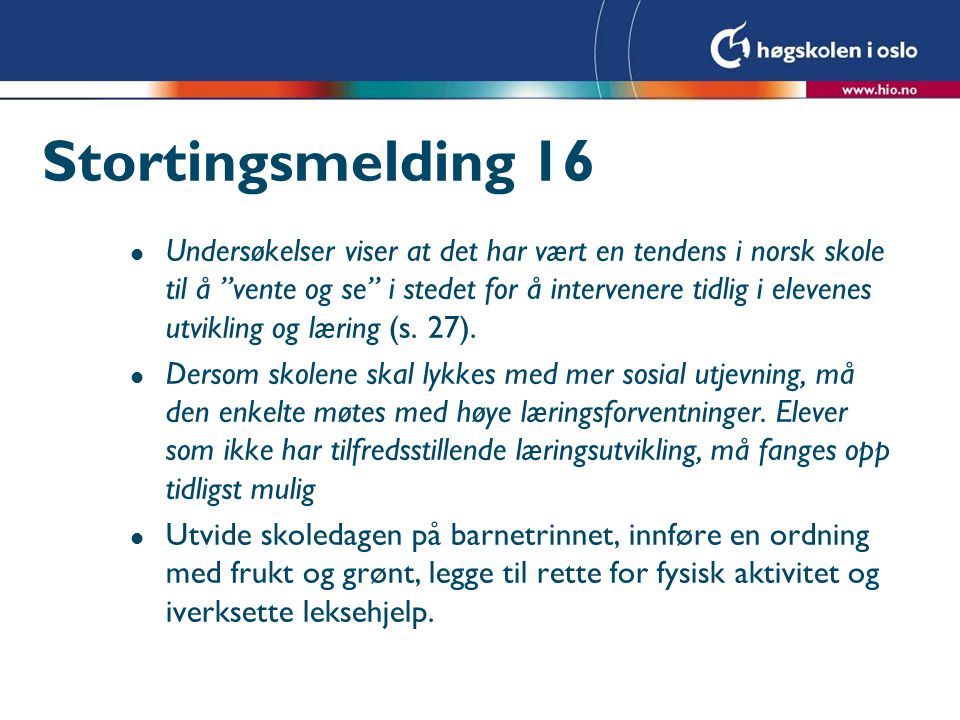 """Stortingsmelding 16 l Undersøkelser viser at det har vært en tendens i norsk skole til å """"vente og se"""" i stedet for å intervenere tidlig i elevenes ut"""