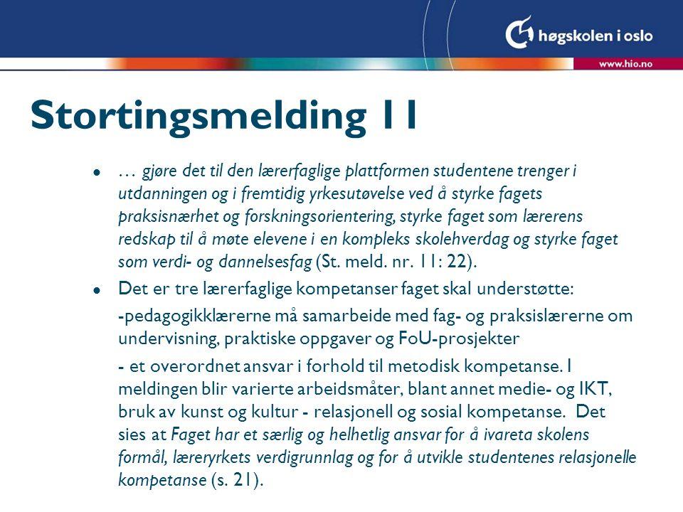 Stortingsmelding 11 l … gjøre det til den lærerfaglige plattformen studentene trenger i utdanningen og i fremtidig yrkesutøvelse ved å styrke fagets p