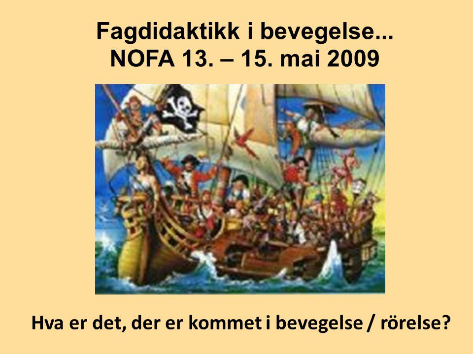 Hva er det, der er kommet i bevegelse / rörelse? Fagdidaktikk i bevegelse... NOFA 13. – 15. mai 2009