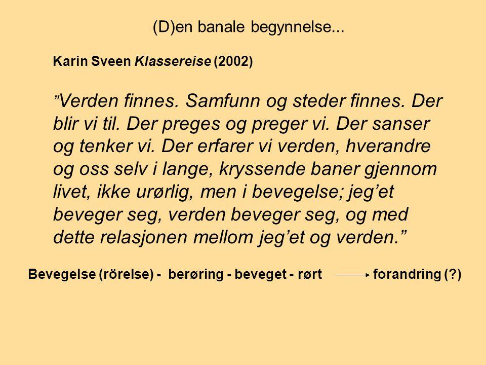 """Karin Sveen Klassereise (2002) """" Verden finnes. Samfunn og steder finnes. Der blir vi til. Der preges og preger vi. Der sanser og tenker vi. Der erfar"""